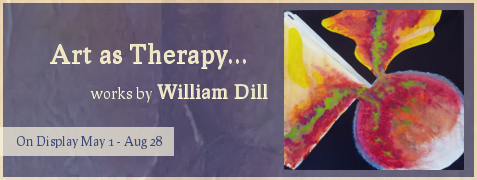 Art as Therapy, works by William Dill, on display May 1- Aug. 28, 2015